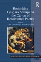 Rethinking Gaspara Stampa in the Canon of Renaissance Poetry ebook by Unn Falkeid,Aileen A. Feng