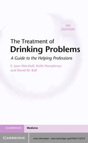 The Treatment of Drinking Problems - A Guide to the Helping Professions ebook by E. Jane Marshall,Keith Humphreys,David M. Ball,Griffith Edwards