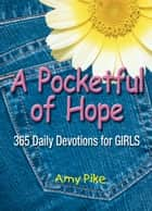 A Pocketful of Hope - 365 Daily Devotions for Girls ebook by