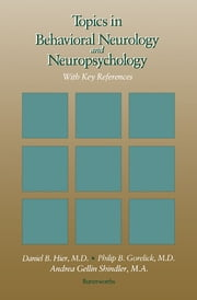 Topics in Behavioral Neurology and Neuropsychology - With Key References ebook by Daniel B. Hier,Philip B Gorelick,Andrea Gellin Shindler