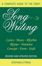 Songwriting: A Complete Guide to the Craft Revised and Updated Edition ebook by Citron, Stephen