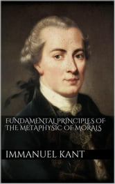 Fundamental Principles of the Metaphysic of Morals ebook by Immanuel Kant,Immanuel Kant
