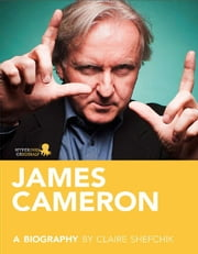 James Cameron: A Biography ebook by Claire Shefchik
