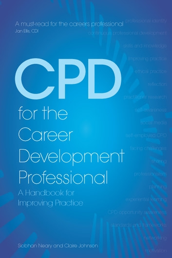 CPD for the Career Development Professional - A Handbook for Enhancing Practice ebook by Siobhan Neary,Claire Johnson