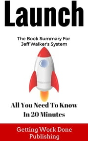 Launch Book Summary: All You Need To Know In 20 Minutes About Jeff Walker's Best Selling Book ebook by Jim Woods