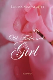 An Old-Fashioned Girl ebook by Louisa Alcott