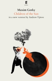 Children of the Sun ebook by Maxim Gorky,Andrew Upton