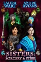 Sisters: Sorcery and Steel ebook by Azure Avians, Laura Ware