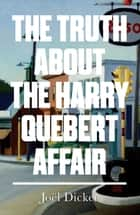 The Truth about the Harry Quebert Affair ebook by Mr Joël Dicker
