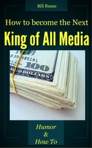 How to be the Next King of All Media ebook by Bill Russo