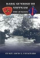 Dark Sunrise III Vietnam ebook by GySgt Louis A. Cavagnaro