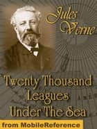 Twenty Thousand Leagues Under The Sea (Mobi Classics) ebook by