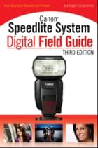 Canon Speedlite System Digital Field Guide ebook by Michael Corsentino