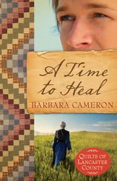 A Time to Heal - Quilts of Lancaster County Series #2 ebook by Barbara Cameron