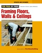 Framing Floors, Walls, and Ceilings ebook by Editors of Fine Homebuilding