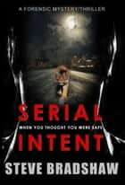 Serial Intent ebook by Steve Bradshaw