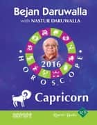 Your Complete Forecast 2016 Horoscope: Capricorn ebook by Bejan Daruwalla