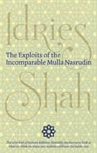 The Exploits of the Incomparable Mulla Nasrudin eBook by Idries Shah