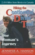 Hiking the Continental Divide Trail - One Woman's Journey ebook by Jennifer A. Hanson
