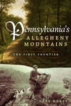 Pennsylvania's Allegheny Mountains ebook by Dave Hurst