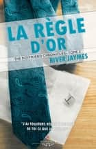 La règle d'or - The boyfriend chronicles, T2 ebook by Christine Gauzy-Svahn, River Jaymes