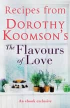 Recipes from Dorothy Koomson's The Flavours of Love ebook by Dorothy Koomson