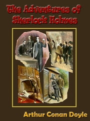 The Adventures of Sherlock Holmes by Sir Arthur Conan Doyle with Special Commentary [Illustrated] [Annotated] ebook by Arthur Conan Doyle