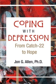 Coping With Depression - From Catch-22 to Hope ebook by Jon G. Allen