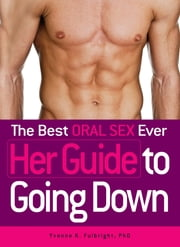 The Best Oral Sex Ever - Her Guide to Going Down ebook by Yvonne K. Fulbright