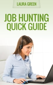 Job Hunting Quick Guide - Job Search 101, #1 ebook by Laura Green