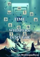 Time_Whispers_in_my_Ear ebook by Aju Mukhopadhyay