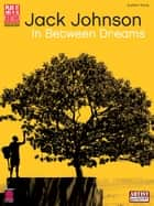 Jack Johnson - In Between Dreams (Songbook) ebook by Jack Johnson