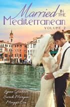 Married In The Mediterranean: Volume 2 - 3 Book Box Set ebook by Lynne Graham, Sarah Morgan, Maggie Cox