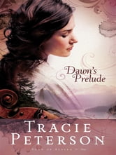 Dawn's Prelude (Song of Alaska Book #1) ebook by Tracie Peterson