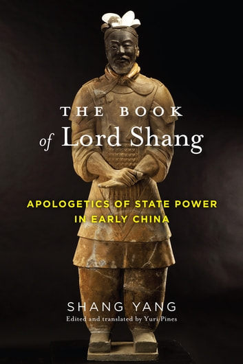 The Book of Lord Shang - Apologetics of State Power in Early China ebook by Yang Shang