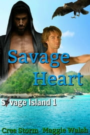 Savage Heart Savage Island 1 ebook by Cree Storm, Maggie Walsh