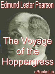 The Voyage of the Hoppergrass ebook by Edmund Lester Pearson