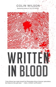 Written in Blood - A History of Forensic Detection ebook by Colin Wilson, Damon Wilson