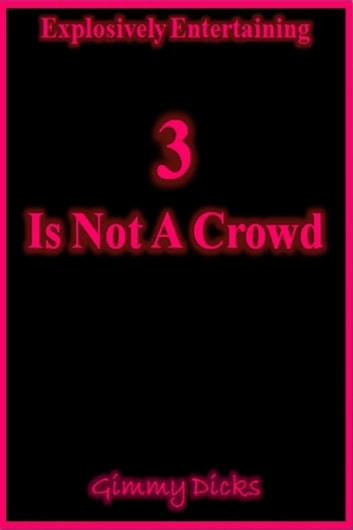 3 Is Not A Crowd ebook by Gimmy Dicks