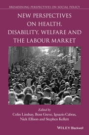 New Perspectives on Health, Disability, Welfare and the Labour Market ebook by Colin Lindsay, Bent Greve, Ignazio Cabras,...