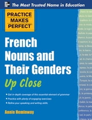 Practice Makes Perfect French Nouns and Their Genders Up Close ebook by Annie Heminway