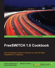 FreeSWITCH 1.6 Cookbook ebook by Anthony Minessale II,Michael S Collins,Giovanni Maruzzelli