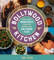 Bollywood Kitchen - Home-Cooked Indian Meals Paired with Unforgettable Bollywood Films ebook by Sri Rao