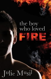 The Boy Who Loved Fire ebook by Julie Musil