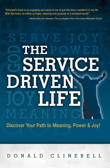 The Service Driven Life - Discover Your Path to Meaning, Power, and Joy ebook by Clinebell, Donald