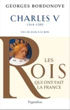 Charles V - le Sage ebook by Georges Bordonove