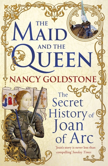 The Maid and the Queen - The Secret History of Joan of Arc ebook by Nancy Goldstone