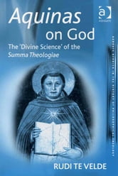 Aquinas on God - The 'Divine Science' of the Summa Theologiae ebook by Dr Rudi te Velde,Dr Maria Rosa Antognazza,Professor Carlos Steel,Revd Richard Cross,Professor William Desmond