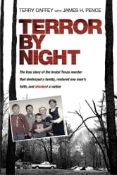 Terror by Night - The True Story of the Brutal Texas Murder That Destroyed a Family, Restored One Man's Faith, and Shocked a Nation ebook by Terry Caffey