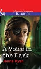 A Voice in the Dark (Mills & Boon Intrigue) eBook by Jenna Ryan